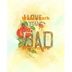 I Love You Dad  - #XS8945  -  PRINT